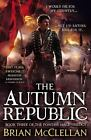 The Powder Mage Trilogy: The Autumn Republic 3 by Brian McClellan (2015, Hardcover)