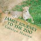 James' Journey to the Zoo by Carolyn L Huston (Paperback / softback, 2013)