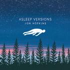 Asleep Versions 0887829062224 by Jon Hopkins CD