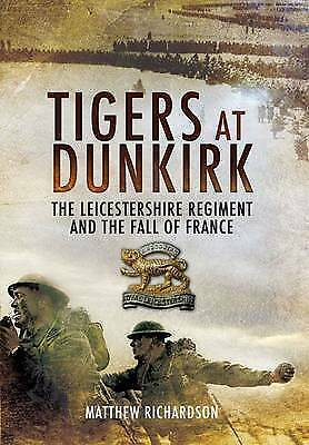 1 of 1 - TIGERS AT DUNKIRK: The Leicestershire Regiment and the Fall of France-ExLibrary