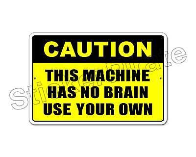 "*Aluminum* Caution This Machine Has No Brain 8/"" x 12/"" Metal Novelty Sign NS 4026"
