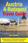 Austria & Budapest Travel Guide  : Attractions, Eating, Drinking, Shopping & Places to Stay by Lisa Brown (Paperback / softback, 2014)