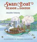 Swan Boat Season in Boston by Elizabeth Jacobs, Jennifer Delaney, Elizabeth Jacob (Hardback, 2016)