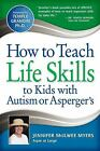 How to Teach Life Skills to Kids with Autism or Asperger's by Jennifer McIlwee Myers (2010, Paperback)