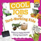Cool Jobs for Yard-Working Kids: Ways to Make Money Doing Yard Work by Pam Scheunemann (Hardback, 2010)