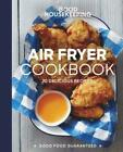 Good Housekeeping Air Fryer Cookbook 70 Delicious Recipes 9781618372857