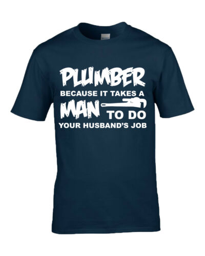 Plumber because it takes a man T Shirt Christmas Birthday M//F//Y sizes 7 Colours