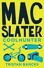 Mac Slater Coolhunter 1: The Rules of Cool by Tristan Bancks (Paperback, 2016)