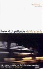 The End of Patience : Cautionary Notes on the Information Revolution by David Shenk (1999, Hardcover)