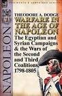 Warfare in the Age of Napoleon-Volume 2: The Egyptian and Syrian Campaigns & the Wars of the Second and Third Coalitions, 1798-1805 by Theodore A Dodge (Paperback / softback, 2011)