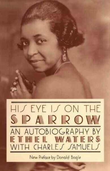 His Eye Is on the Sparrow : An Autobiography, Paperback by Waters, Ethel; Sam...