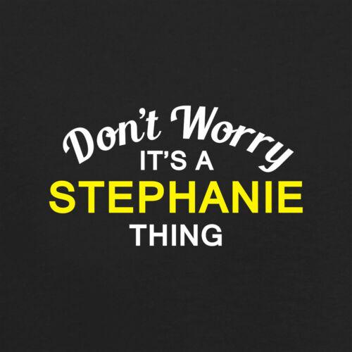 T-shirt femme-Nom-Personal-custom Ne vous inquiétez pas il est un STEPHANIE Thing!