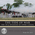 The Tide of War: The 1814 Invasions of Upper Canada by Richard Feltoe (Paperback, 2013)