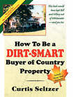 How to Be a Dirt-Smart Buyer of Country Property by Curtis Seltzer (Paperback / softback, 2007)