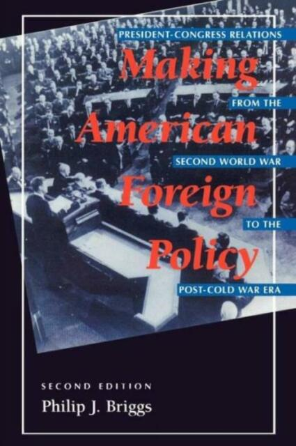 Making American Foreign Policy: President--Congress Relations From The Seco...