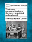 Workmen's Compensation Law of Kentucky: Annotated and Explained. by Nicholas Herman Dosker (Paperback / softback, 2010)