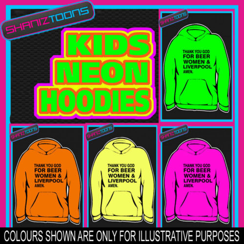 THANK YOU GOD FOR BEER WOMEN /& LIVERPOOL NEON  ELECTRIC KIDS CHILDS HOODIE HOODY