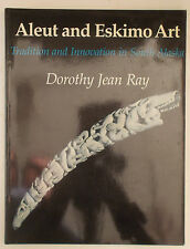 Illustrated History of ALEUT & ESKIMO ART OF SOUTH ALASKA Dorothy Jean Ray INUIT