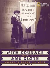 With Courage and Cloth : Winning the Fight for a Woman's Right to Vote by Ann Bausum (2004, Hardcover)