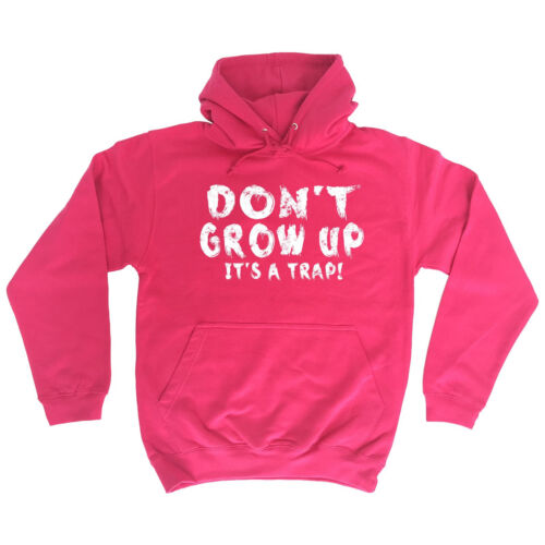 DONT GROW UP ITS A TRAP HOODIE hoody adult jumper joke funny birthday gift 123t