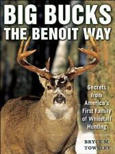 Big Bucks the Benoit Way : Secrets from America's First Family of Whitetail Hunting by Bryce M. Towsley (2016, Paperback)
