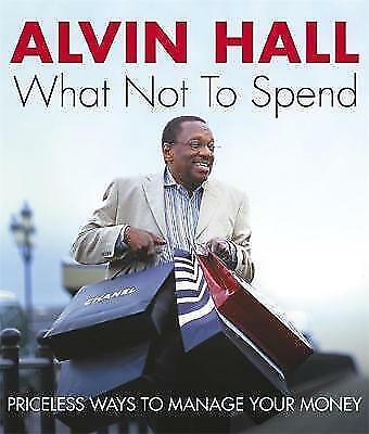 """AS NEW"" Hall, Alvin, What Not to Spend, Hardcover Book"