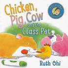 Chicken, Pig, Cow and the Class Pet by Ruth Ohi (Paperback, 2009)