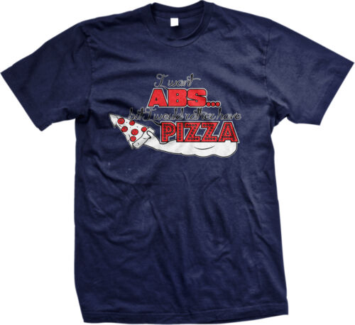 I Want Pizza But I Would Rather Have Pizza Humor Funny Joke Mens T-shirt