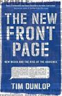 The New Front Page: New Media and the Rise of the Audience by Tim Dunlop (Paperback, 2013)