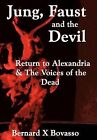 Jung, Faust and the Devil: Return to Alexandria & the Voices of the Dead by Bernard X Bovasso (Hardback, 2012)