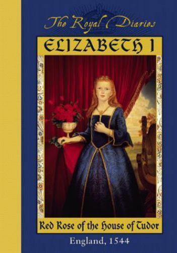 1 of 1 - Elizabeth I: Red Rose of the House of Tudor, England, 1544 (The Royal Diaries)