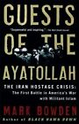 Guests of the Ayatollah: The Iran Hostage Crisis: The First Battle in America's War with Militant Islam by Mark Bowden (Paperback / softback, 2007)