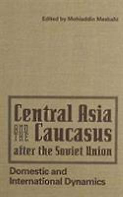 Central Asia and the Caucasus after the Soviet Union : Domestic and...