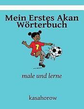 Kasahorow Deutsch Akan: Mein Erstes Akan Wörterbuch : Male und Lerne by...