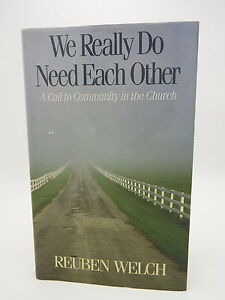 We-Really-Do-Need-Each-Other-A-Call-to-Community-Church-Reuben-Welch-First