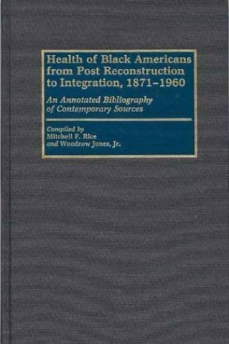 Health of Black Americans from Post Reconstruction to Integration, 1871-1960:...