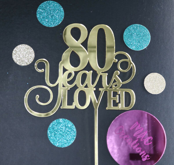 80 Years Loved 80th Birthday Cake Topper Gold Silver Mirror ACRYLIC