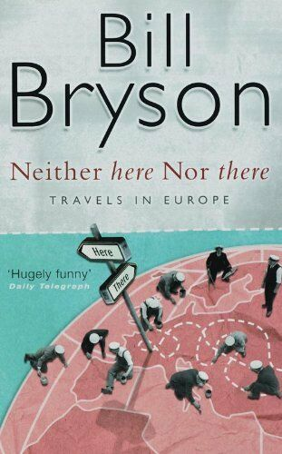 Neither Here, Nor There: Travels in Europe By Bill Bryson