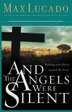 And the Angels Were Silent : Walking with Christ Toward the Cross by Max Lucado (2005, Paperback)