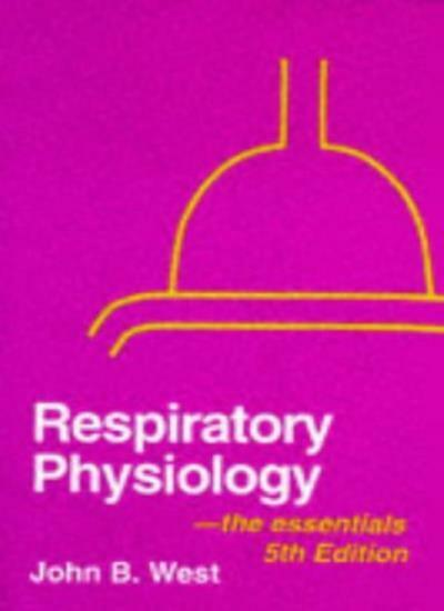 Respiratory Physiology: The Essentials By John B. West. 9780683089370
