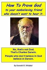 How to Prove God : To Your Nonbelieving Friend Who Doesn't Want to Hear It by...