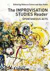 The Improvisation Studies Reader: Spontaneous Acts by Taylor & Francis Ltd (Paperback, 2015)