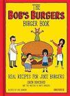 The Bob's Burgers Burger Book: Real Recipes for Joke Burgers by Loren Bouchard, Cole Bowden (Hardback, 2016)