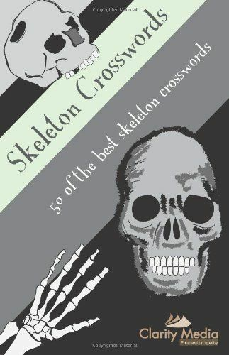 Skeleton Crosswords : 50 of the Best Skeleton Crosswords by Clarity Media...