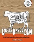 Uncle Dave's Cow: And Other Whole Animals My Freezer Has Known: A Guide to Sourcing, Storing, and Preparing Healthy, Locally Raised Meat by Leslie Miller (Paperback / softback, 2012)