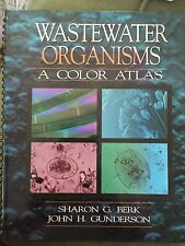 Wastewater Organisms : A Color Atlas by John Gunderson and Sharon G. Berk (1993,