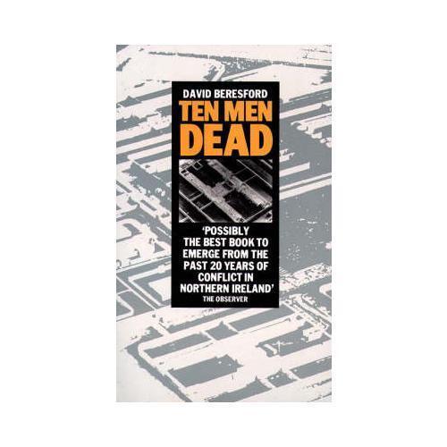 Ten Men Dead by David Beresford