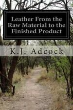 Leather from the Raw Material to the Finished Product by K. J. Adcock (2014,...