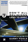 Don't All Religions Lead to God by Garry D. Poole (Paperback, 2003)