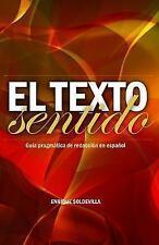 El Texto Sentido : Guía Pragmática de Redacción en Español by Enrique...